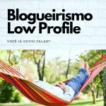 Você sabe o que é o blogueirismo low profile?